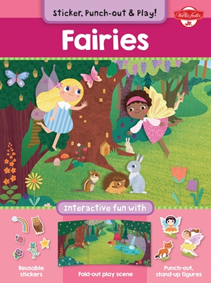 Fairies Interactive fun with fold-out play scene, reusable stickers, and punch-out, stand-up figures!