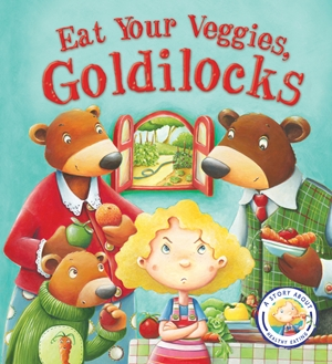 Fairytales Gone Wrong: Eat Your Veggies, Goldilocks