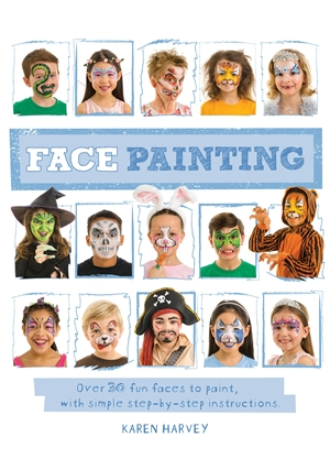 Face Painting Over 30 faces to paint, with simple step-by-step instructions