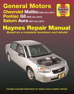 Chevrolet Malibu 2004 thru 2012, Pontiac G6 2005-2010 & Saturn Aura 2007-2010 Haynes Repair Manual