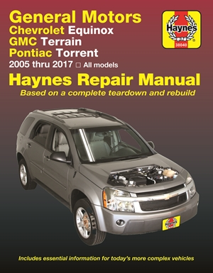 Chevrolet Equinox 2005 thru 2017, GMC Terrain 2010 thru 2017 & Pontiac Torrent 2005 thru 2009 Haynes Repair Manual