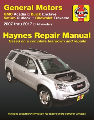 General Motors GMC Acadia ('07-'16), Buick Enclave ('08-'17), Saturn Outlook ('07-'10) and Chevrolet Traverse ('09-'17) Haynes Repair Manual