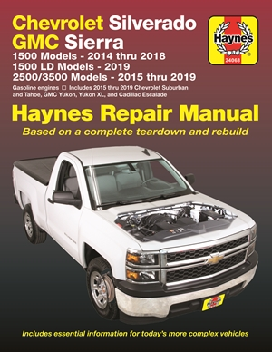 Chevrolet Silverado and GMC Sierra 1500 Models 2014 thru 2018; 1500 LD Models 2019; 2500/3500 Models 2015 thru 2019 Haynes Repair Manual