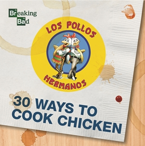 Breaking Bad - 30 Ways to Cook Chicken - A Cookbook