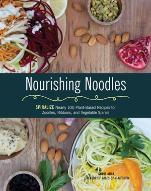 Nourishing Noodles Spiralize Nearly 100 Plant-Based Recipes for Zoodles, Ribbons, and Other Vegetable Spirals