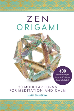 Zen Origami 20 Modular Forms for Meditation and Calm: 400 sheets of origami paper in 10 unique designs included!