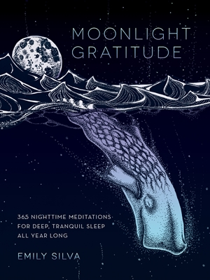 Moonlight Gratitude 365 Nighttime Meditations for Deep, Tranquil Sleep All Year Long
