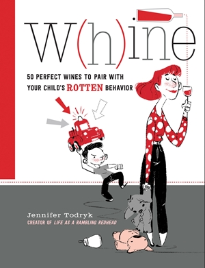 Whine 50 Perfect Wines to Pair with Your Child's Rotten Behavior