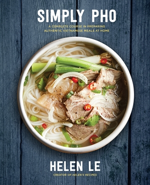 Simply Pho A Complete Course in Preparing Authentic Vietnamese Meals at Home