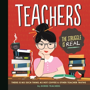 Teachers There is No Such Thing as a Hot Coffee & Other Teacher Truths