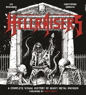 Hellraisers A Complete Visual History of Heavy Metal Mayhem