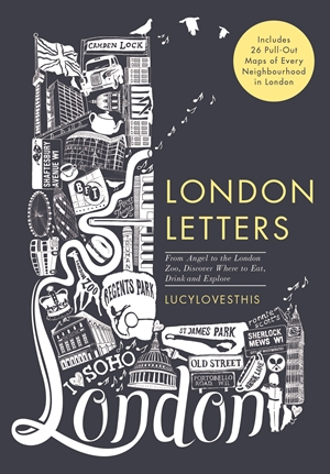 London Letters: Featuring 26 Pull-Out Maps of Popular London Neighbourhoods