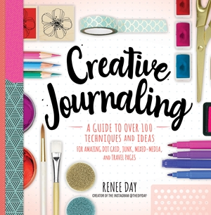 Creative Journaling A Guide to Over 100 Techniques and Ideas for Amazing Dot Grid, Junk, Mixed-Media, and Travel Pages