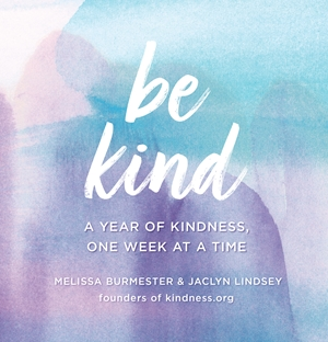Be Kind A Year of Kindness, One Week at a Time
