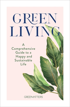 Green Living A Step-By- Step Guide to Healthy and Happy Sustainable Lifestyle