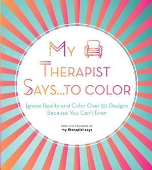 My Therapist Says...to Color