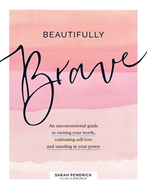 Beautifully Brave An Unconventional Guide to Owning Your Worth, Cultivating Self-Love, and Stepping into Your Power