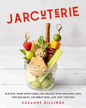 JARcuterie Elevate Your Appetizers and Snacks with Grazing Cups for Holidays, Celebrations, and Just for Fun!