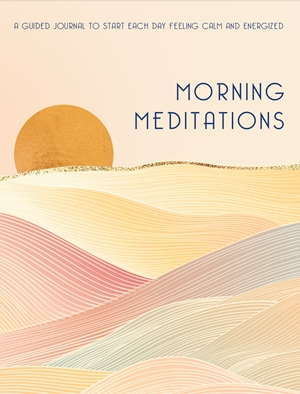 Morning Meditations A Guided Journal to Start Each Day Feeling Calm and Energized
