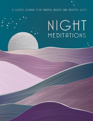 Night Meditations A Guided Journal for Mindful Nights and Restful Sleep