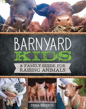 Barnyard Kids A Family Guide for Raising Animals