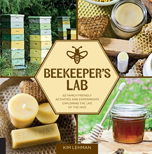 Beekeeper's Lab 52 Family-Friendly Activities and Experiments Exploring the Life of the Hive