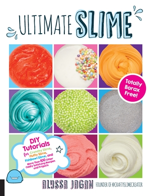Ultimate Slime DIY Tutorials for Crunchy Slime, Fluffy Slime, Fishbowl Slime, and More Than 100 Other Oddly Satisfying Recipes and Projects--Totally Borax Free!