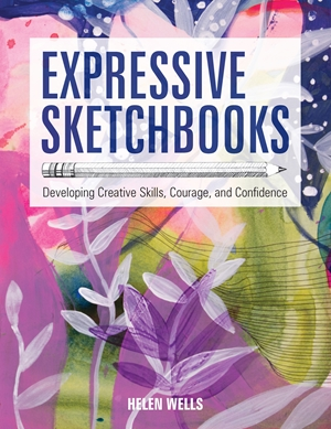 Expressive Sketchbooks Developing Creative Skills, Courage, and Confidence