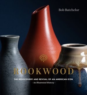 Rookwood The Foundation of Art Pottery in America and the Women Who Built It