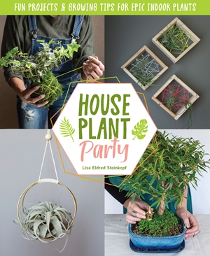 Houseplant Party Fun projects & growing tips for epic indoor plants