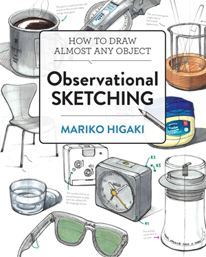 Observational Sketching Hone Your Artistic Skills by Learning How to Observe and Sketch Everyday Objects