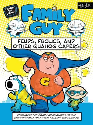 Learn to Draw Family Guy: Feuds, Frolics, and Other Quahog Capers