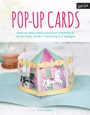 Pop-Up Cards Step-by-step instructions for creating 30 handmade cards in stunning 3-D designs
