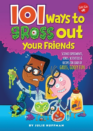 Cover of 101 Ways to Gross Out Your Friends 9781633221680