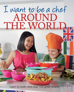 I Want to Be a Chef - Around the World