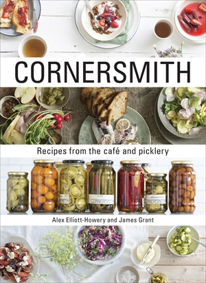 Cornersmith Recipes from the cafe and picklery