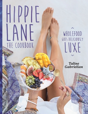 Hippie Lane The Cookbook: Wholefood Goes Deliciously Luxe
