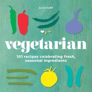 Vegetarian  101 recipes celebrating fresh, seasonal ingredients