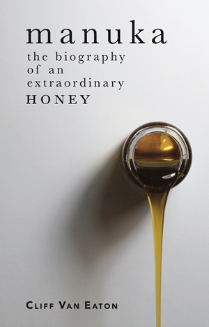 Manuka The biography of an extraordinary honey