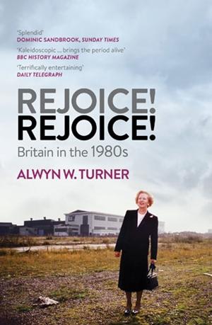 Rejoice! Rejoice! Britain in the 1980s