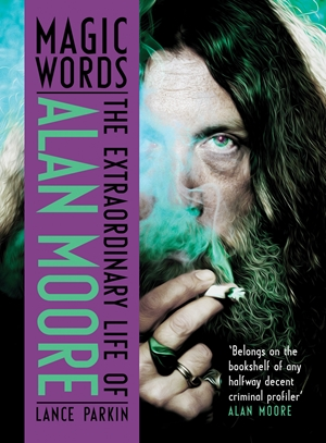 Magic Words The Extraordinary Life of Alan Moore