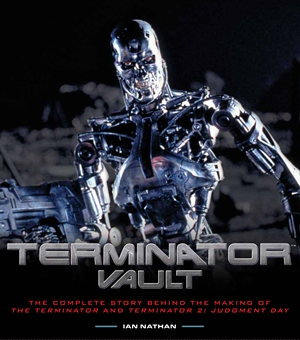 Terminator Vault The Complete Story Behind the Making of The Terminator and Terminator 2: Judgment Day