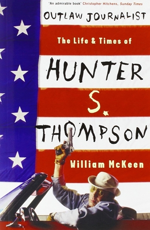 Outlaw Journalist The Life & Times of Hunter S. Thompson