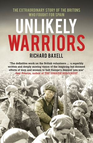 Unlikely Warriors The Extraordinary Story Of The Britons Who Fought In The Spanish Civil War