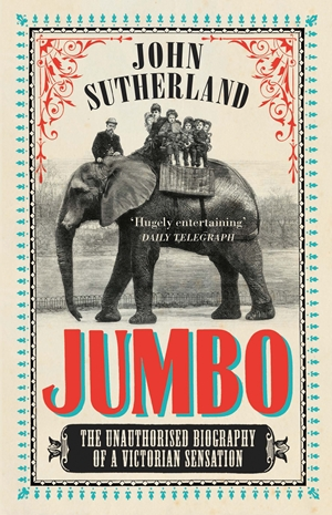 Jumbo The Unauthorised Biography of a Victorian Sensation