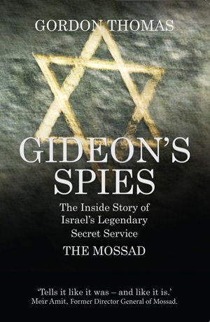 Gideon's Spies The Inside Story of Israel's Legendary Secret Service The Mossad