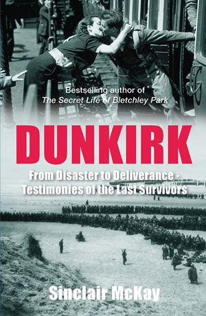 Dunkirk From Disaster to Deliverance - Testimonies of the Last Survivors