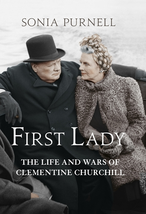 First Lady The Life and Wars of Clementine Churchill