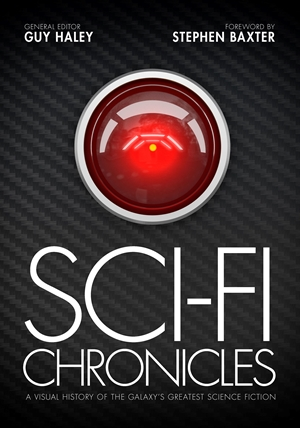 Sci-Fi Chronicles A Visual History of the Galaxy's Greatest Science Fiction