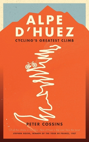 Alpe d'Huez The Story of Pro Cycling's Greatest Climb